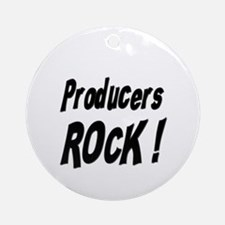 Producers Rock ! Ornament (Round)