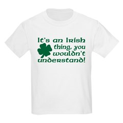 It's an Irish Thing Understand Kids T-Shirt