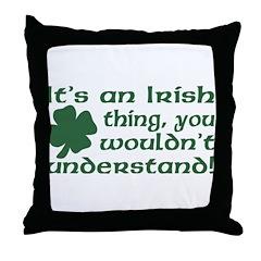 It's an Irish Thing Understand Throw Pillow