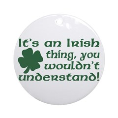 It's an Irish Thing Understand Ornament (Round)