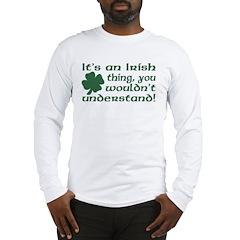 It's an Irish Thing Understand Long Sleeve T-Shirt