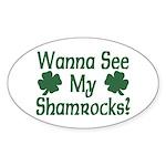 Wanna See My Shamrocks Oval Sticker