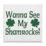 Wanna See My Shamrocks Tile Coaster