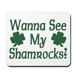 Wanna See My Shamrocks Mousepad