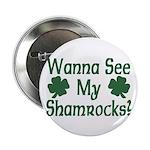 Wanna See My Shamrocks Button