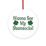 Wanna See My Shamrocks Ornament (Round)