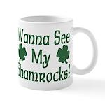Wanna See My Shamrocks Mug