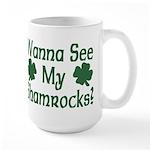 Wanna See My Shamrocks Large Mug