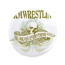 "Armwrestling Solves Everything 3.5"" Button"