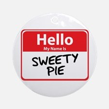 Hello My Name is Sweety Pie Ornament (Round)