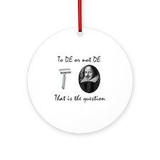 To DE or not DE Round Ornament