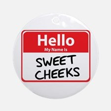 Hello My Name is Sweet Cheeks Ornament (Round)