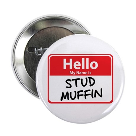 Hello My Name is Stud Muffin Button