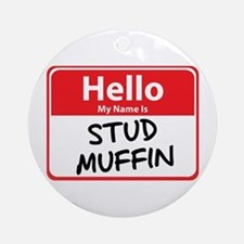 Hello My Name is Stud Muffin Ornament (Round)