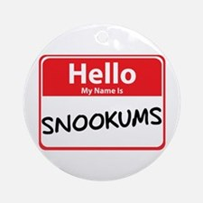 Hello My Name is Snookums Ornament (Round)