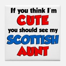 Think Im Cute Scottish Aunt Tile Coaster