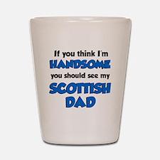 Think Im Handsome Scottish Dad Shot Glass
