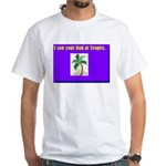 i saw your dad at tropics White T-Shirt