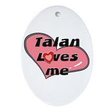 talan loves me  Oval Ornament