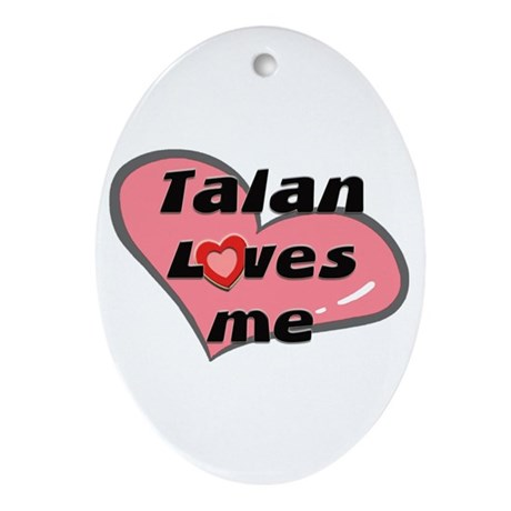 talan loves me Oval Ornament