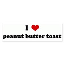 I Love peanut butter toast Bumper Bumper Sticker