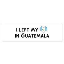 Left my heart in Guatemala Bumper Bumper Sticker