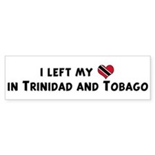 Left my heart in Trinidad And Bumper Bumper Sticker