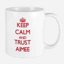 Keep Calm and TRUST Aimee Mugs