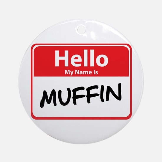 Hello My Name is Muffin Ornament (Round)
