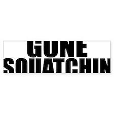 gone squatchin 1 Bumper Sticker