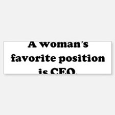 A woman's favorite position i Bumper Bumper Bumper Sticker