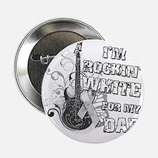 """Im Rockin White for my Dad 2.25"""" Button"""