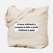 A man without a woman is like Tote Bag