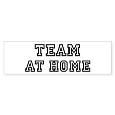 Team AT HOME Bumper Bumper Sticker
