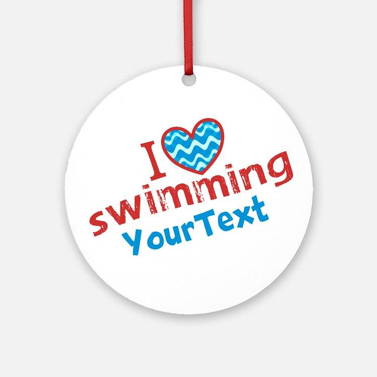 CUSTOMIZE I Love Swimming Ornament (Round)