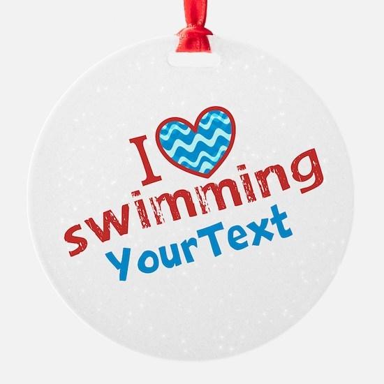 CUSTOMIZE I Love Swimming Round Ornament