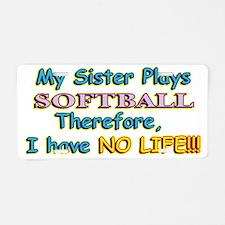 My-Sister-Softball3-20-12 Aluminum License Plate