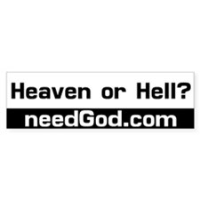 Heaven or Hell? needGod.com Bumper Bumper Sticker