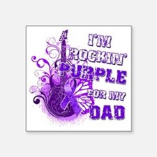 "Im Rockin Purple for my Dad Square Sticker 3"" x 3"""