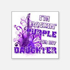 "Im Rockin Purple for my Dau Square Sticker 3"" x 3"""