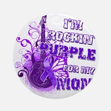 Im Rockin Purple for my Mom Round Ornament