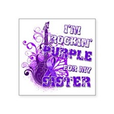 "Im Rockin Purple for my Sis Square Sticker 3"" x 3"""
