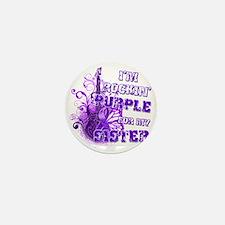 Im Rockin Purple for my Sister Mini Button
