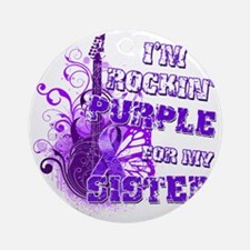 Im Rockin Purple for my Sister Round Ornament