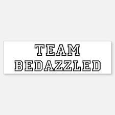 Team BEDAZZLED Bumper Bumper Bumper Sticker
