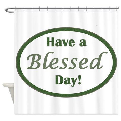 Have A Blessed Day Shower Curtain By MuggleFunds