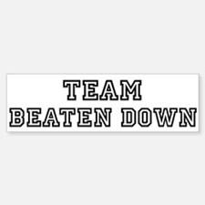 Team BEATEN DOWN Bumper Bumper Bumper Sticker