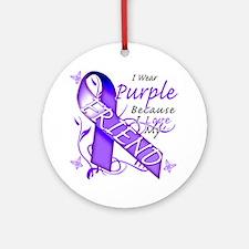 I Wear Purple Because I Love My Fri Round Ornament