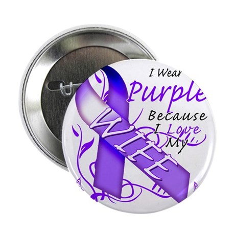 """I Wear Purple Because I Love My Wife 2.25"""" Button"""
