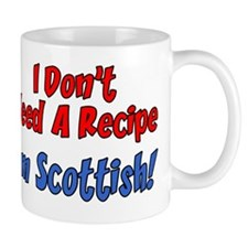 Dont Need A Recipe Scottish Mug